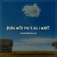 Being with you is all I want