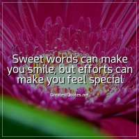 Sweet words can make you smile, but efforts can make you feel special