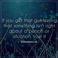 If you get that gut feeling that something isn't right about a person or situation, trust it