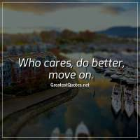 Who cares, do better, move on