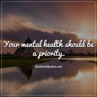 Your mental health should be a priority.
