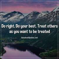 Do right. Do your best. Treat others as you want to be treated