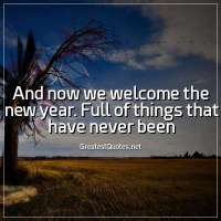 And now we welcome the new year. Full of things that have never been