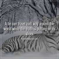 A lie can travel half way around the world while the truth is putting on its shoes