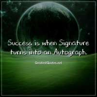 Success is when Signature turns into an Autograph.