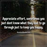 Appreciate effort, sometimes you just dont know what they had to go through just to keep you happy.
