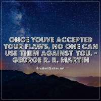 Once youve accepted your flaws, no one can use them against you. - George R. R. Martin