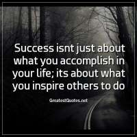 Success isnt just about what you accomplish in your life; its about what you inspire others to do