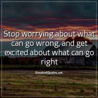 Stop worrying about what can go wrong, and get excited about what can go right