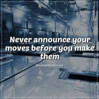 Never announce your moves before you make them