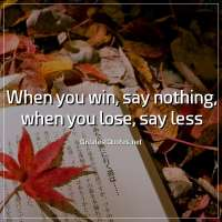 When you win, say nothing, when you lose, say less