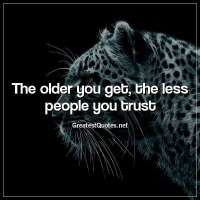 The older you get, the less people you trust
