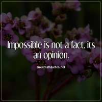 Impossible is not a fact, its an opinion.