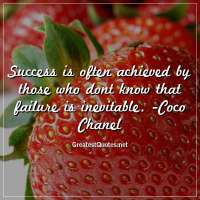 Success is often achieved by those who dont know that failure is inevitable. -Coco Chanel