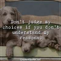 Don't judge my choices if you don't understand my reasons