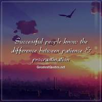 Successful people know the difference between patience & procrastination