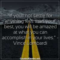 If youll not settle for anything less than your best, you will be amazed at what you can accomplish in your lives. - Vince Lombardi