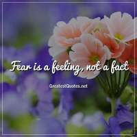 Fear is a feeling, not a fact.