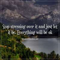 Stop stressing over it and just let it be. Everything will be ok.