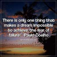 There is only one thing that makes a dream impossible to achieve: the fear of failure. - Paulo Coelho