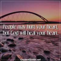 People may hurt your heart, but God will heal your heart