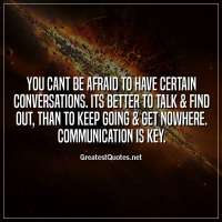 You cant be afraid to have certain conversations. Its better to talk & find out, than to keep going & get nowhere. Communication is key