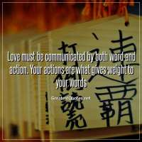 Love must be communicated by both word and action. Your actions are what gives weight to your words.