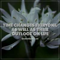 Time changes everyone. As well as their outlook on life