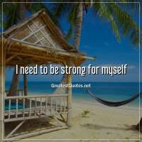 I need to be strong for myself