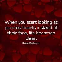 When you start looking at peoples hearts instead of their face, life becomes clear