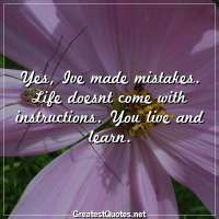 Yes, Ive made mistakes. Life doesnt come with instructions. You live and learn.