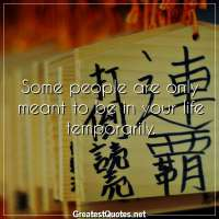 Some people are only meant to be in your life temporarily