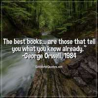The best books... are those that tell you what you know already. -George Orwell, 1984