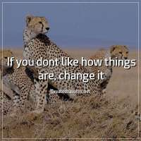 If you dont like how things are, change it