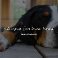 No regrets. Just lessons learned