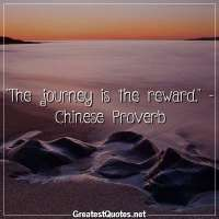 The journey is the reward. - Chinese Proverb