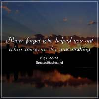 Never forget who helped you out when everyone else was making excuses