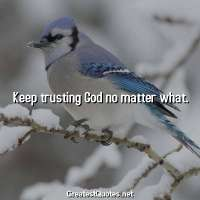 Keep trusting God no matter what.