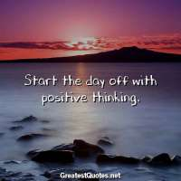 Start the day off with positive thinking.
