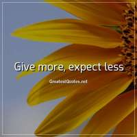 Give more, expect less