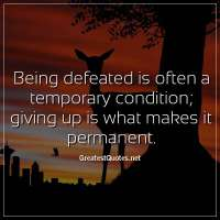 Being defeated is often a temporary condition, giving up is what makes it permanent