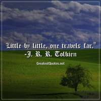 Little by little, one travels far. -J. R. R. Tolkien