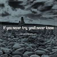 If you never try, youll never know
