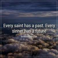 Every saint has a past. Every sinner has a future