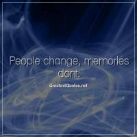 People change, memories dont
