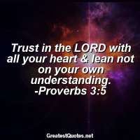 Trust in the LORD with all your heart & lean not on your own understanding. -Proverbs 3:5
