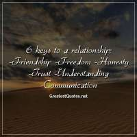 6 keys to a relationship: -Friendship -Freedom -Honesty -Trust -Understanding -Communication