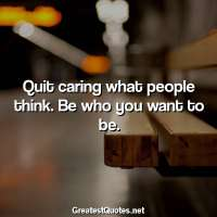 Quit caring what people think. Be who you want to be.