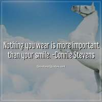 Nothing you wear is more important than your smile. -Connie Stevens