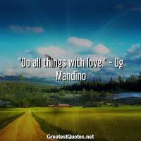 Do all things with love. - Og Mandino